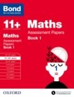 Bond 11+: Maths: Assessment Papers : 11+-12+ years Book 1 - Book