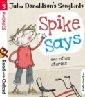Read with Oxford: Stage 3: Julia Donaldson's Songbirds: Spike Says and Other Stories - Book