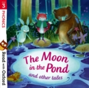 Read with Oxford: Stage 3: Phonics: The Moon in the Pond and Other Tales - Book