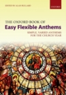 The Oxford Book of Easy Flexible Anthems : Simple, varied anthems for the church year - Book