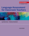 Language Assessment for Classroom Teachers : Classroom-based language assessments: why, when, what and how? - Book