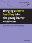 Bringing creative teaching into the young learner classroom - Into the Classroom - eBook