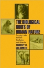 The Biological Roots of Human Nature : Forging Links between Evolution and Behavior - Book