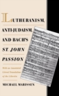 Lutheranism, Anti-Judaism, and Bach's St. John Passion : With an Annotated Literal Translation of the Libretto - eBook