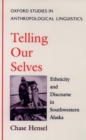 Telling Our Selves : Ethnicity and Discourse in Southwestern Alaska - eBook