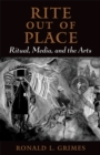 Rite out of Place : Ritual, Media, and the Arts - eBook