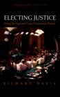 Electing Justice : Fixing the Supreme Court Nomination Process - eBook