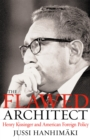 The Flawed Architect : Henry Kissinger and American Foreign Policy - eBook