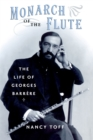 Monarch of the Flute : The Life of Georges Barrere - eBook