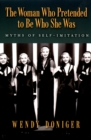The Woman Who Pretended to Be Who She Was : Myths of Self-Imitation - eBook