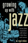 Growing up with Jazz : Twenty Four Musicians Talk About Their Lives and Careers - eBook