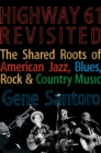 Highway 61 Revisited : The Tangled Roots of American Jazz, Blues, Rock, & Country Music - eBook