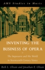 Inventing the Business of Opera : The Impresario and His World in Seventeenth Century Venice - eBook