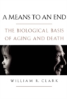 A Means to an End : The Biological Basis of Aging and Death - eBook