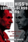 Alger Hiss's Looking-Glass Wars : The Covert Life of a Soviet Spy - eBook