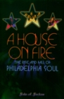A House on Fire : The Rise and Fall of Philadelphia Soul - eBook