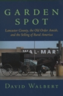Garden Spot : Lancaster County, the Old Order Amish, and the Selling of Rural America - eBook