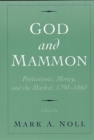 God and Mammon : Protestants, Money, and the Market, 1790-1860 - eBook