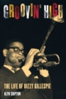 Groovin' High : The Life of Dizzy Gillespie - eBook