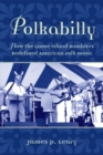 Polkabilly : How the Goose Island Ramblers Redefined American Folk Music - eBook