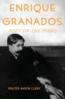 Enrique Granados : Poet of the Piano - eBook