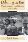 Debating the Past : Music, Memory, and Identity in the Andes - eBook