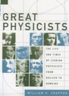 Great Physicists : The Life and Times of Leading Physicists from Galileo to Hawking - eBook