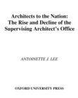 Architects to the Nation : The Rise and Decline of the Supervising Architect's Office - eBook