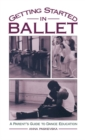 Getting Started in Ballet : A Parent's Guide to Dance Education - eBook