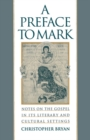 A Preface to Mark : Notes on the Gospel in Its Literary and Cultural Settings - eBook