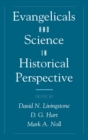 Evangelicals and Science in Historical Perspective - eBook