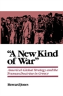 """A New Kind of War"" : America's Global Strategy and the Truman Doctrine in Greece - eBook"