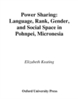 Power Sharing : Language, Rank, Gender and Social Space in Pohnpei, Micronesia - eBook