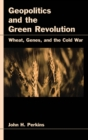 Geopolitics and the Green Revolution : Wheat, Genes, and the Cold War - eBook