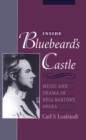 Inside Bluebeard's Castle : Music and Drama in Bela Bartok's Opera - eBook