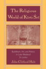 The Religious World of Kirti Sri : Buddhism, Art, and Politics of Late Medieval Sri Lanka - eBook
