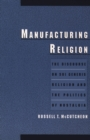 Manufacturing Religion : The Discourse on Sui Generis Religion and the Politics of Nostalgia - eBook