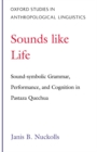 Sounds Like Life : Sound-Symbolic Grammar, Performance, and Cognition in Pastaza Quechua - eBook
