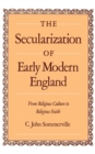 The Secularization of Early Modern England : From Religious Culture to Religious Faith - eBook