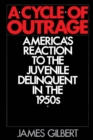 A Cycle of Outrage : America's Reaction to the Juvenile Delinquent in the 1950s - eBook