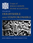 Corpus of Anglo-Saxon Stone Sculpture, Volume XIII : Derbyshire and Staffordshire - Book