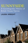 Sunnyside : A Sociolinguistic History of British House Names - Book