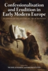 Confessionalisation and Erudition in Early Modern Europe : An Episode in the History of the Humanities - Book