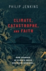 Climate, Catastrophe, and Faith : How Changes in Climate Drive Religious Upheaval - Book