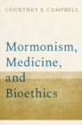 Mormonism, Medicine, and Bioethics - Book