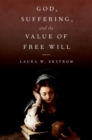 God, Suffering, and the Value of Free Will - Book