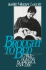Brought to Bed : Childbearing in America, 1750-1950 - eBook