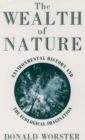 The Wealth of Nature : Environmental History and the Ecological Imagination - eBook