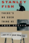 There's No Such Thing As Free Speech : And It's a Good Thing, Too - eBook