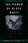 The Power of Black Music : Interpreting Its History from Africa to the United States - eBook